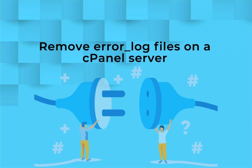 Remove-error_log-files-on-a-cPanel-server