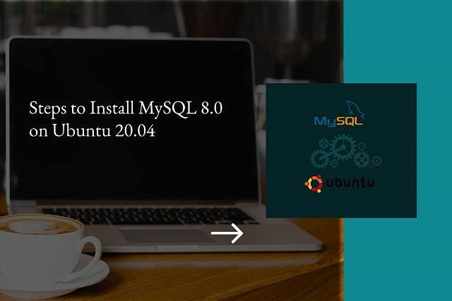 Steps to Install MySQL 8.0 on Ubuntu 20.04