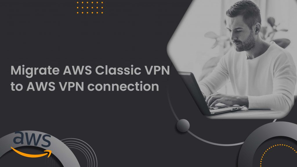 Migrating-from-AWS-Classic-VPN-to-AWS-VPN